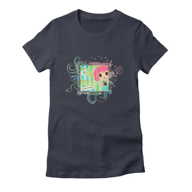 She Dared To Believe Women's Fitted T-Shirt by LittleMissTyne's Artist Shop
