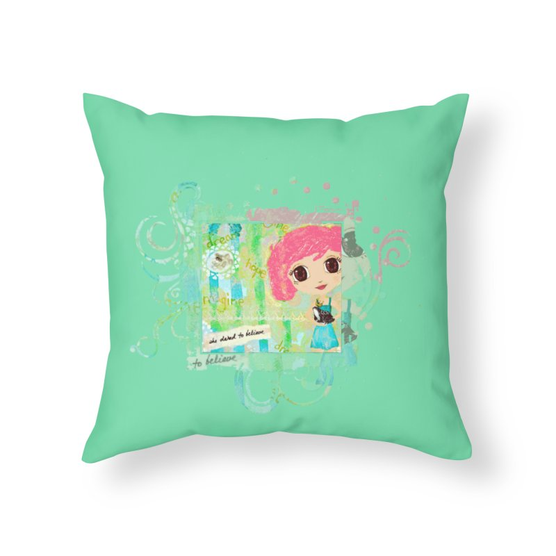 She Dared To Believe Home Throw Pillow by LittleMissTyne's Artist Shop