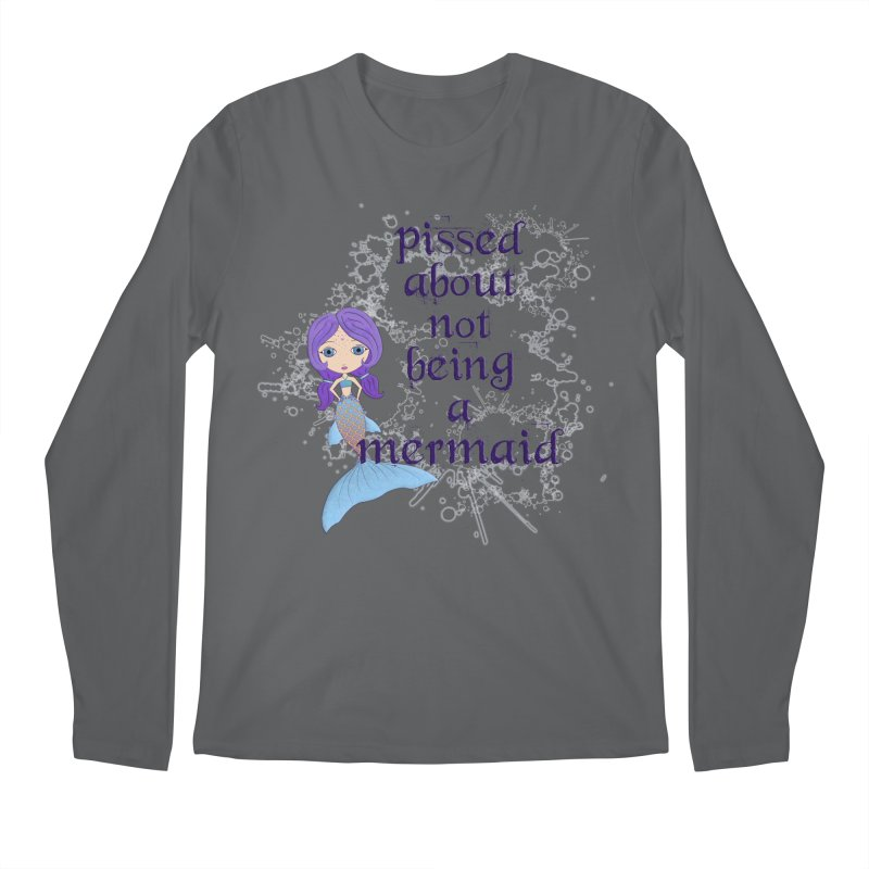 Pissed About Not Being A Mermaid Men's Longsleeve T-Shirt by LittleMissTyne's Artist Shop
