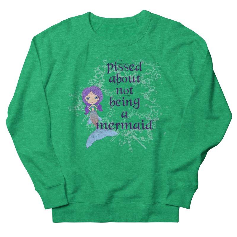 Pissed About Not Being A Mermaid Women's Sweatshirt by LittleMissTyne's Artist Shop