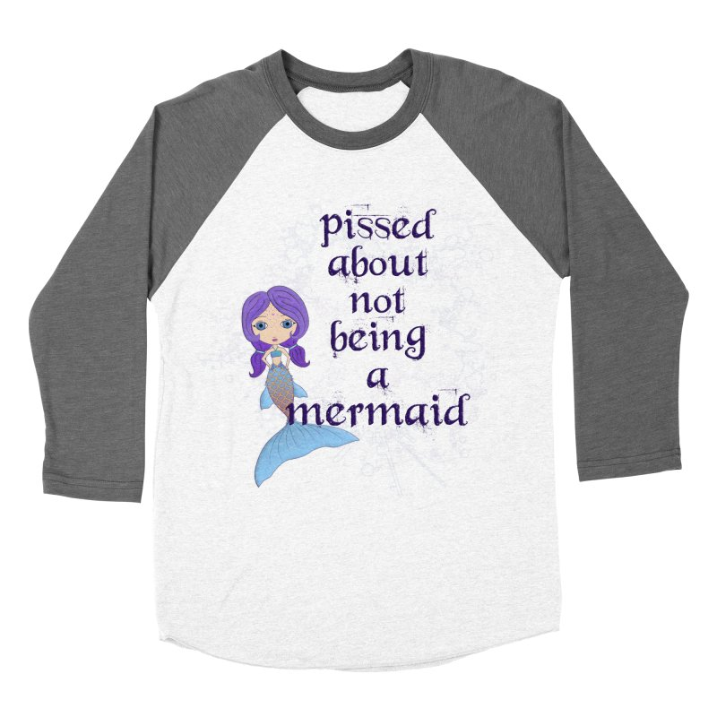 Pissed About Not Being A Mermaid Women's Longsleeve T-Shirt by LittleMissTyne's Artist Shop