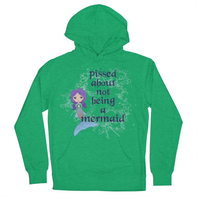 Pissed About Not Being A Mermaid Women's Pullover Hoody by LittleMissTyne's Artist Shop