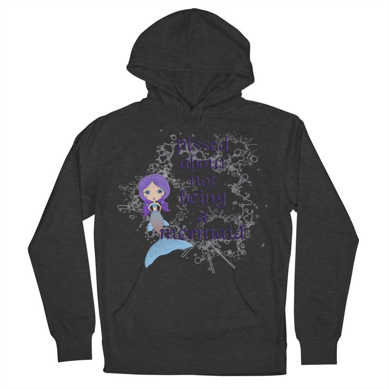 Pissed About Not Being A Mermaid Women's French Terry Pullover Hoody by LittleMissTyne's Artist Shop