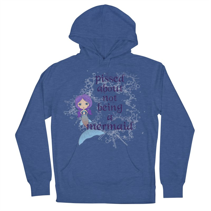 Pissed About Not Being A Mermaid Men's French Terry Pullover Hoody by LittleMissTyne's Artist Shop