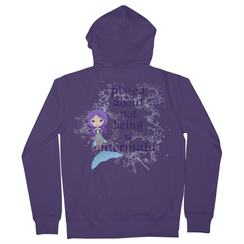 Pissed About Not Being A Mermaid Women's French Terry Zip-Up Hoody by LittleMissTyne's Artist Shop