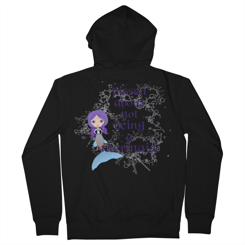 Pissed About Not Being A Mermaid Women's Zip-Up Hoody by LittleMissTyne's Artist Shop