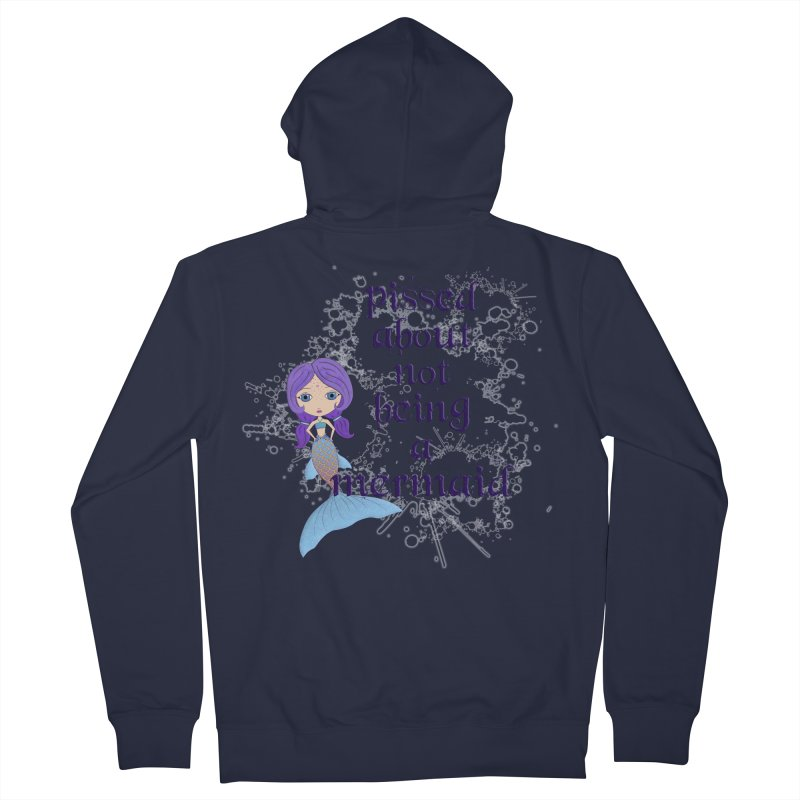 Pissed About Not Being A Mermaid Men's French Terry Zip-Up Hoody by LittleMissTyne's Artist Shop