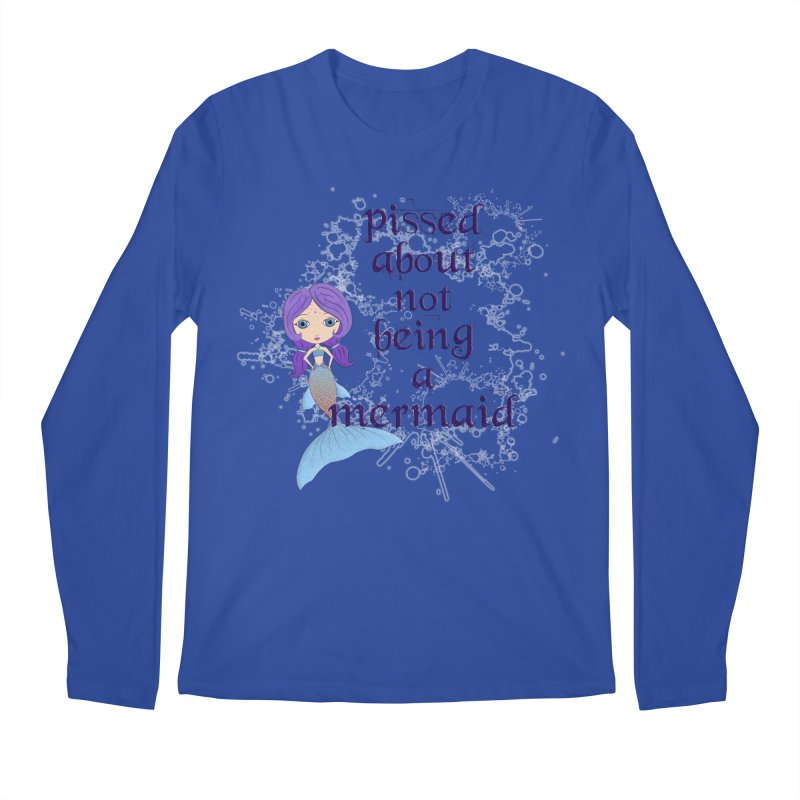 Pissed About Not Being A Mermaid Men's Regular Longsleeve T-Shirt by LittleMissTyne's Artist Shop