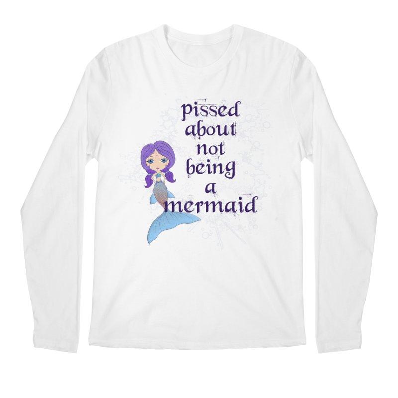 Pissed About Not Being A Mermaid Men's Regular Longsleeve T-Shirt by LittleMissTyne's Artist Shop