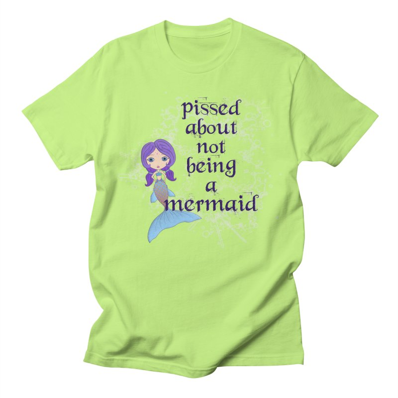 Pissed About Not Being A Mermaid Men's T-Shirt by Little Miss Tyne's Artist Shop