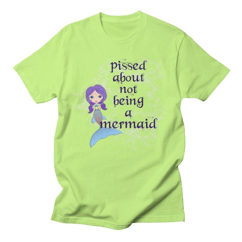 Pissed About Not Being A Mermaid Women's Regular Unisex T-Shirt by LittleMissTyne's Artist Shop