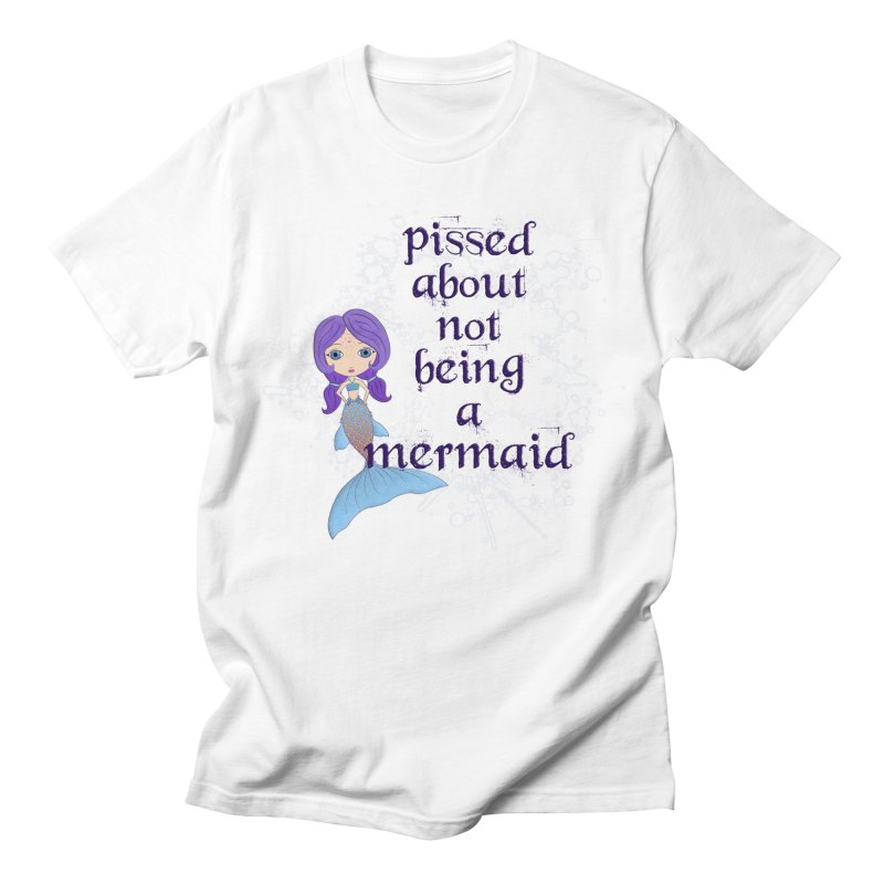 Pissed About Not Being A Mermaid Men's T-Shirt by LittleMissTyne's Artist Shop