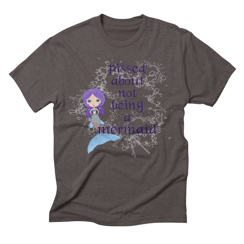 Pissed About Not Being A Mermaid Men's Triblend T-Shirt by LittleMissTyne's Artist Shop