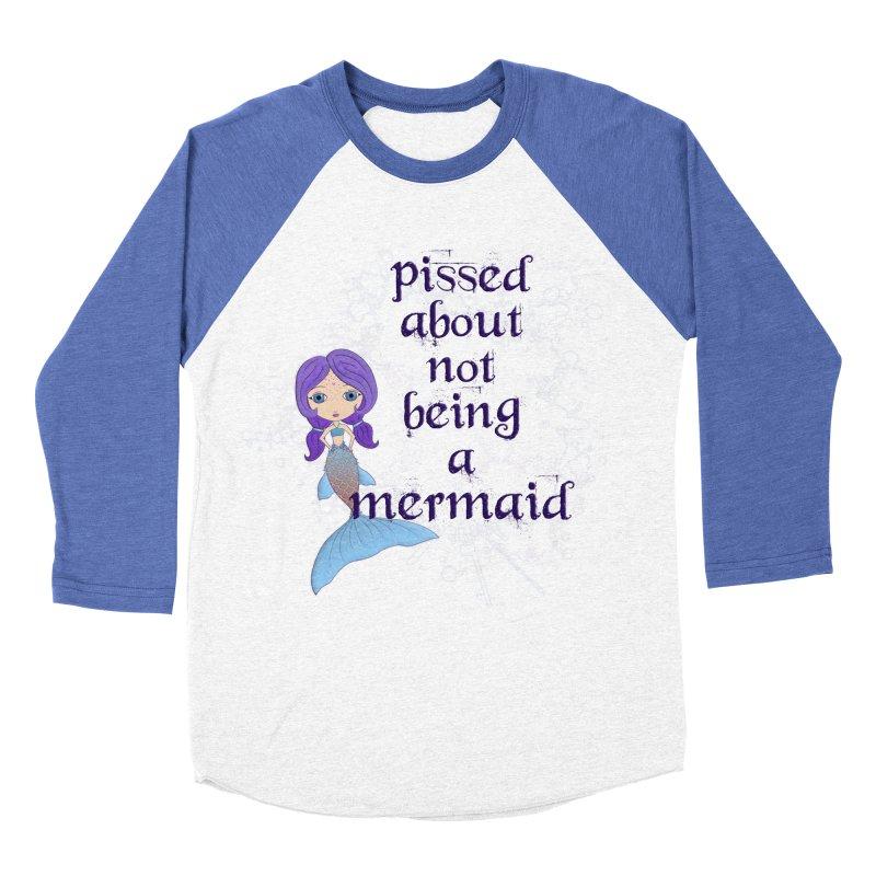 Pissed About Not Being A Mermaid Women's Baseball Triblend Longsleeve T-Shirt by LittleMissTyne's Artist Shop