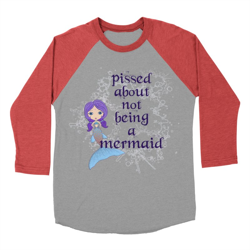 Pissed About Not Being A Mermaid Women's Baseball Triblend Longsleeve T-Shirt by LittleMissTyne's Artist Shop