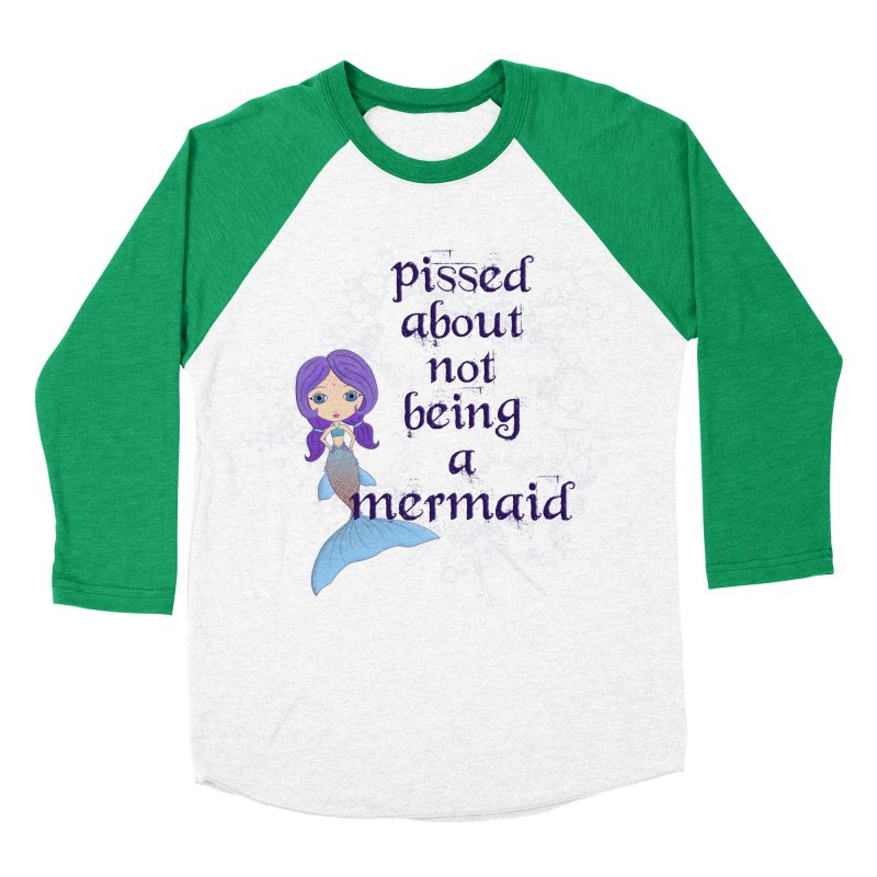 Pissed About Not Being A Mermaid Men's Baseball Triblend Longsleeve T-Shirt by LittleMissTyne's Artist Shop