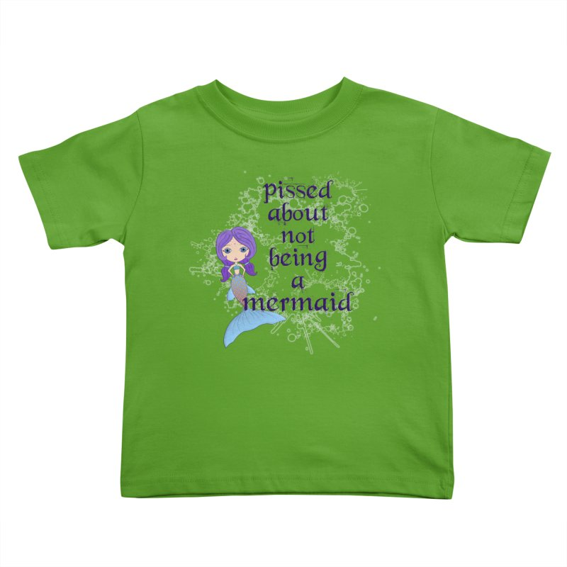 Pissed About Not Being A Mermaid Kids Toddler T-Shirt by LittleMissTyne's Artist Shop