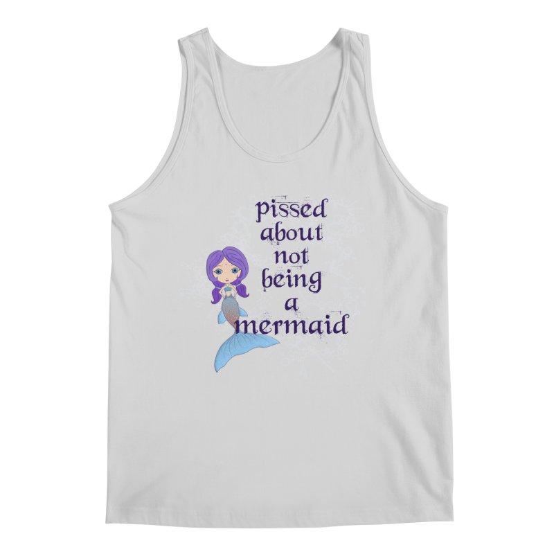 Pissed About Not Being A Mermaid Men's Regular Tank by LittleMissTyne's Artist Shop