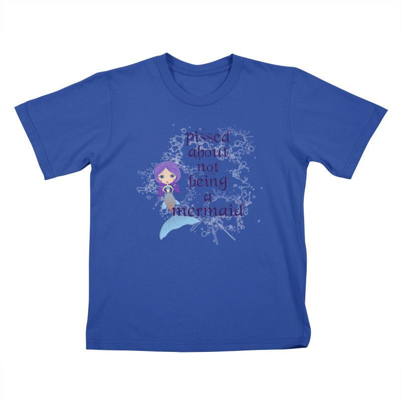 Pissed About Not Being A Mermaid Kids T-Shirt by LittleMissTyne's Artist Shop