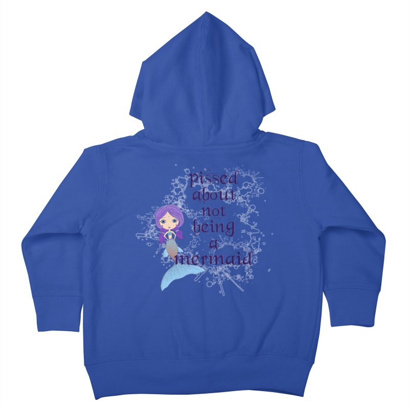 Pissed About Not Being A Mermaid Kids Toddler Zip-Up Hoody by LittleMissTyne's Artist Shop
