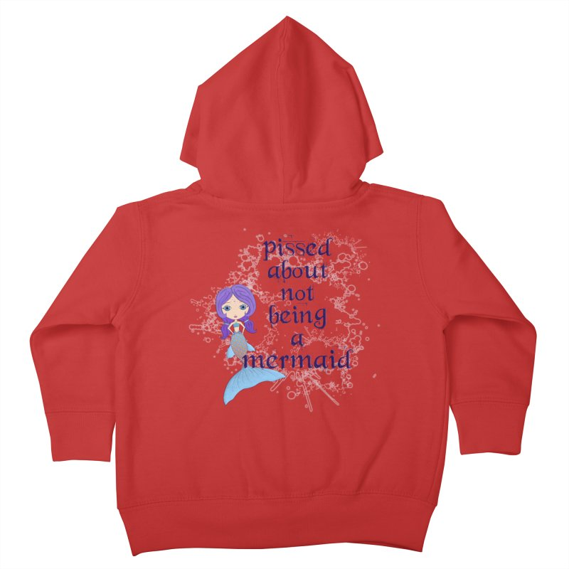Pissed About Not Being A Mermaid Kids Toddler Zip-Up Hoody by Little Miss Tyne's Artist Shop