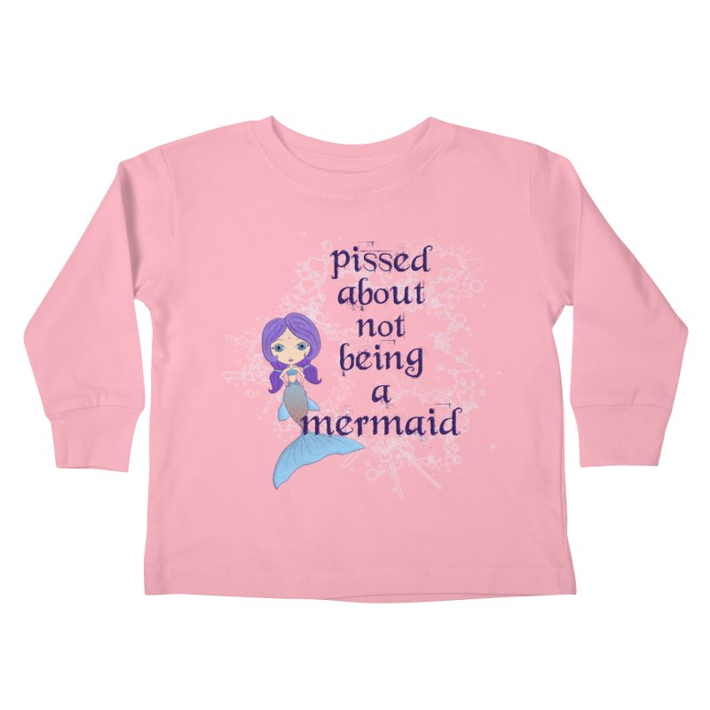 Pissed About Not Being A Mermaid Kids Toddler Longsleeve T-Shirt by LittleMissTyne's Artist Shop