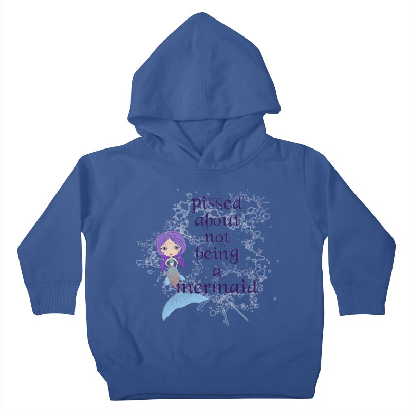 Pissed About Not Being A Mermaid Kids Toddler Pullover Hoody by LittleMissTyne's Artist Shop