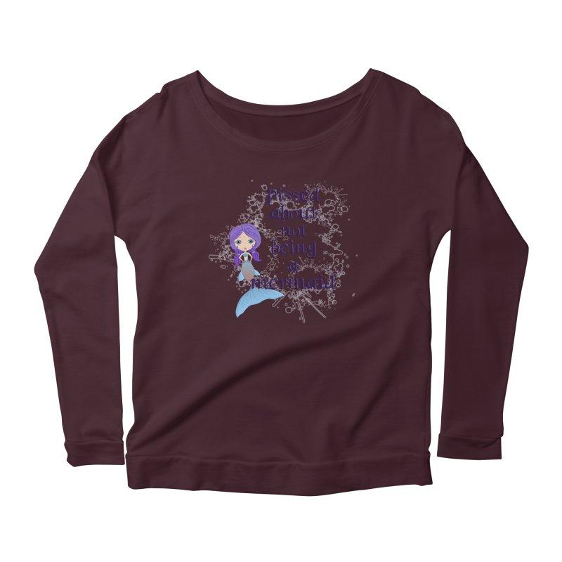 Pissed About Not Being A Mermaid Women's Longsleeve T-Shirt by LittleMissTyne's Artist Shop