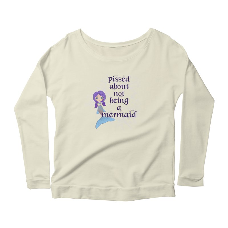 Pissed About Not Being A Mermaid Women's Scoop Neck Longsleeve T-Shirt by LittleMissTyne's Artist Shop