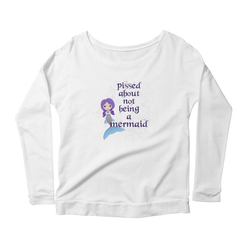 Pissed About Not Being A Mermaid Women's Scoop Neck Longsleeve T-Shirt by LittleMissTyne's Artist Shop