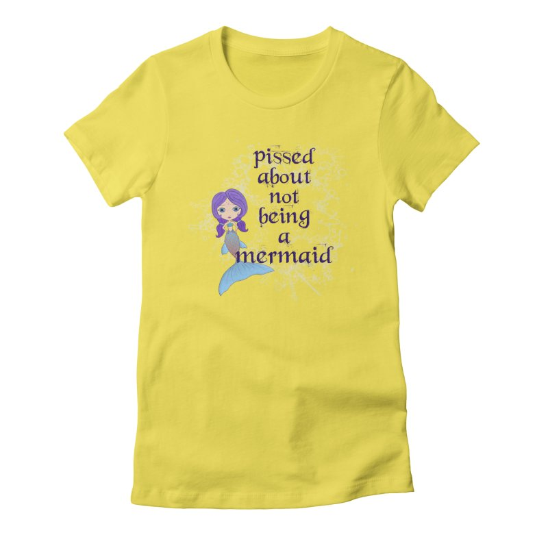 Pissed About Not Being A Mermaid Women's Fitted T-Shirt by LittleMissTyne's Artist Shop