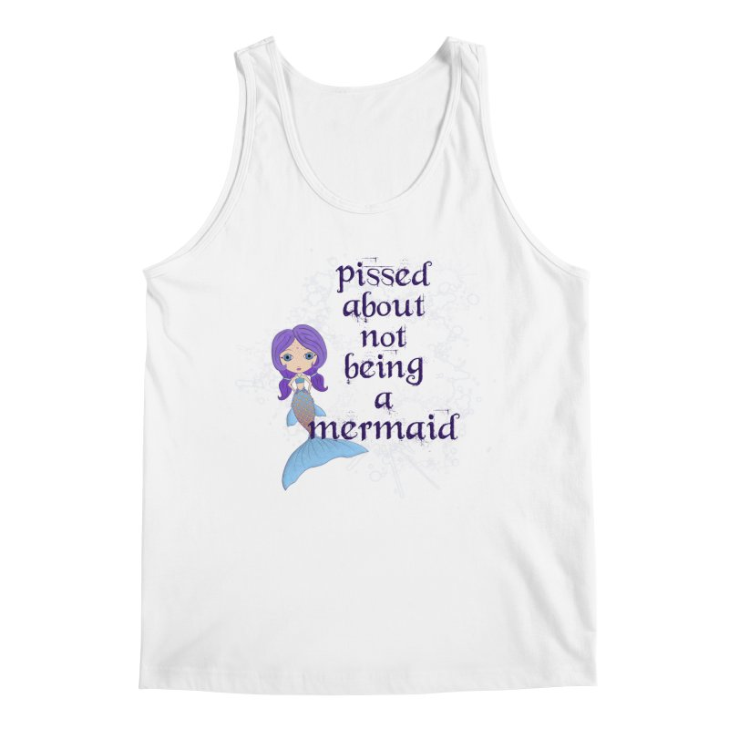 Pissed About Not Being A Mermaid Men's Regular Tank by LittleMissTyne's Artist Shop