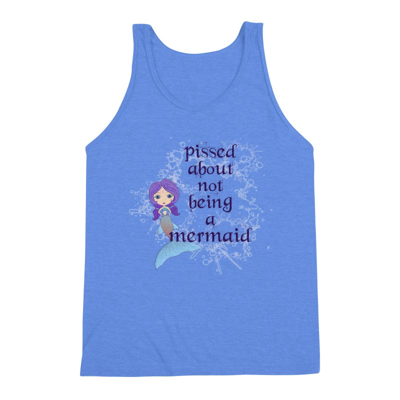Pissed About Not Being A Mermaid Men's Triblend Tank by LittleMissTyne's Artist Shop