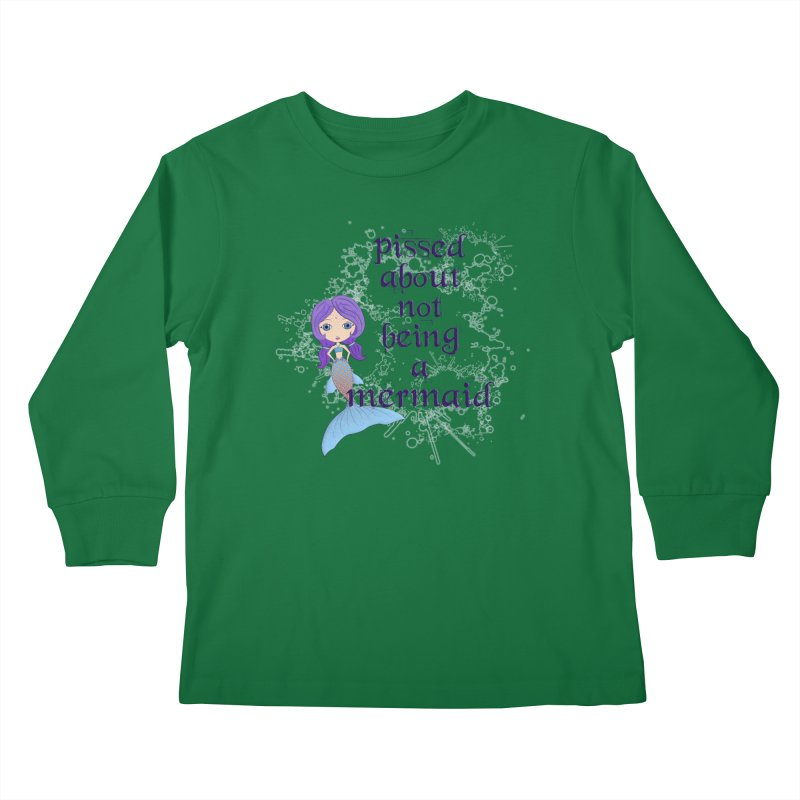 Pissed About Not Being A Mermaid Kids Longsleeve T-Shirt by LittleMissTyne's Artist Shop