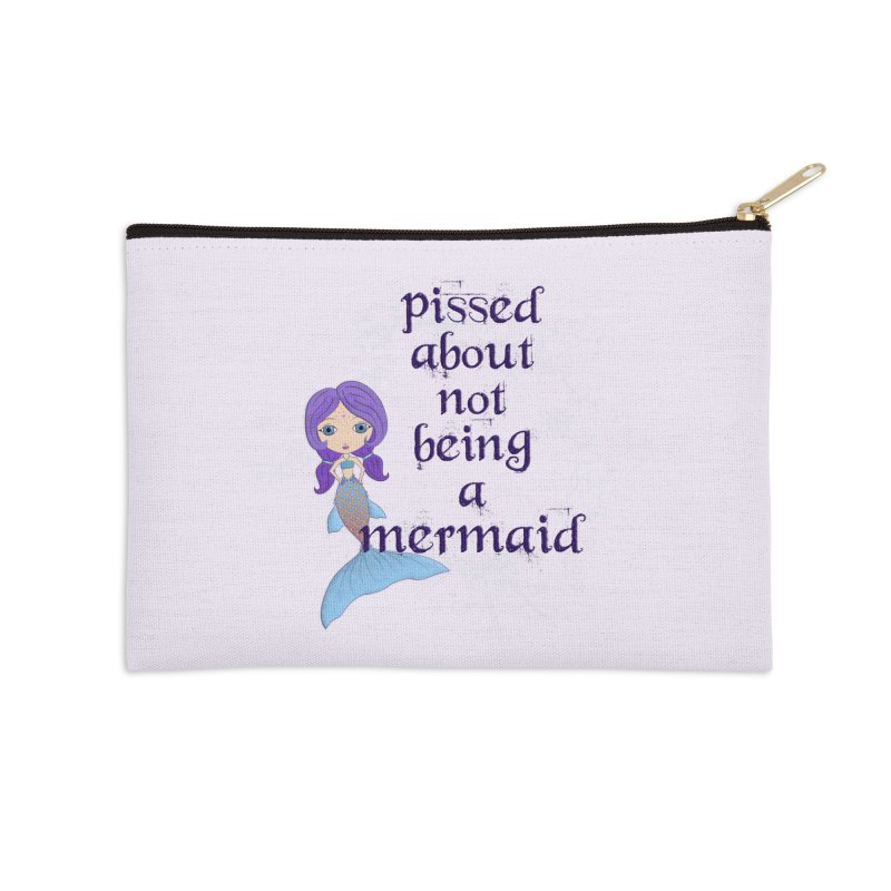 Pissed About Not Being A Mermaid Accessories Zip Pouch by Little Miss Tyne's Artist Shop