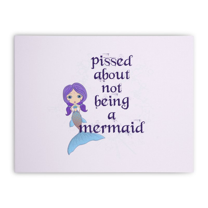 Pissed About Not Being A Mermaid Home Stretched Canvas by LittleMissTyne's Artist Shop