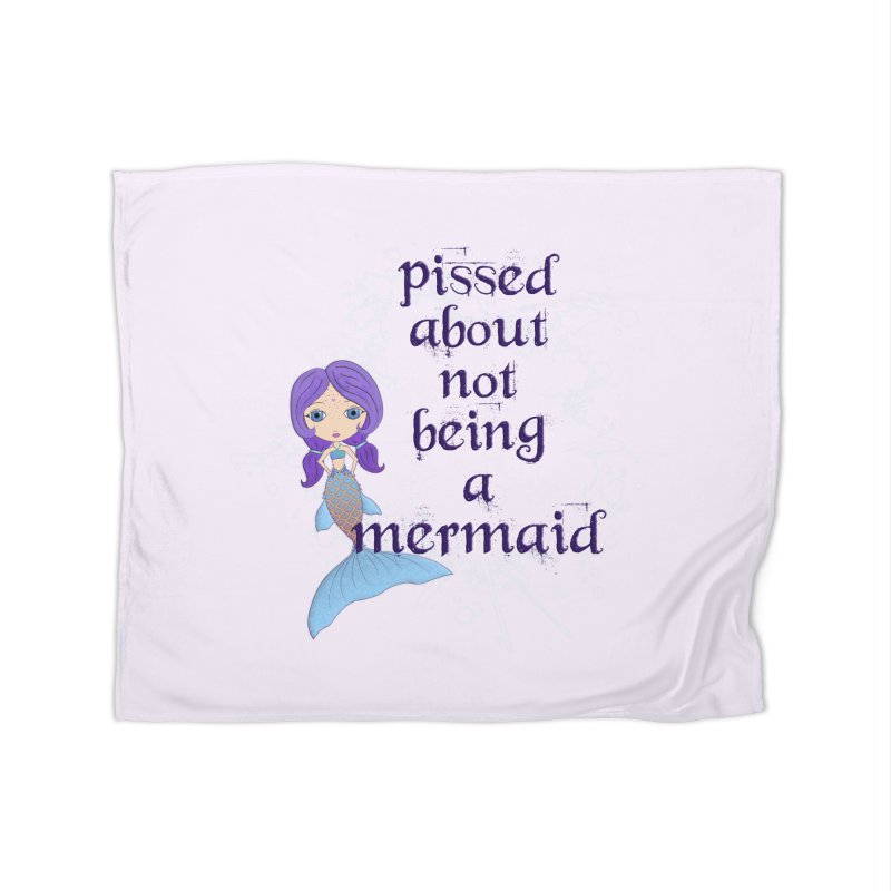 Pissed About Not Being A Mermaid Home Fleece Blanket Blanket by LittleMissTyne's Artist Shop