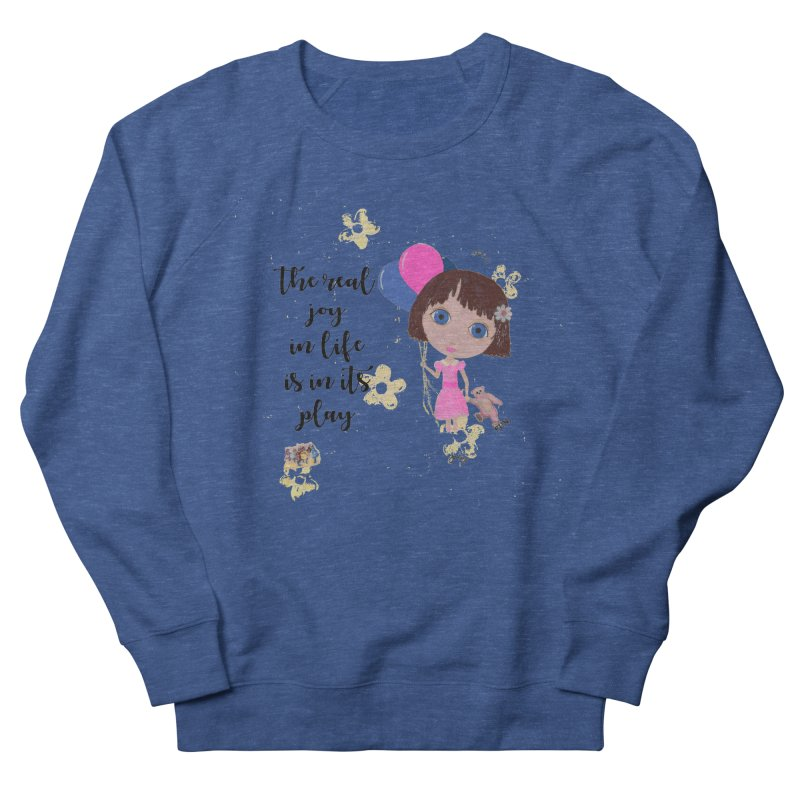 The Real Joy In Life Women's French Terry Sweatshirt by LittleMissTyne's Artist Shop