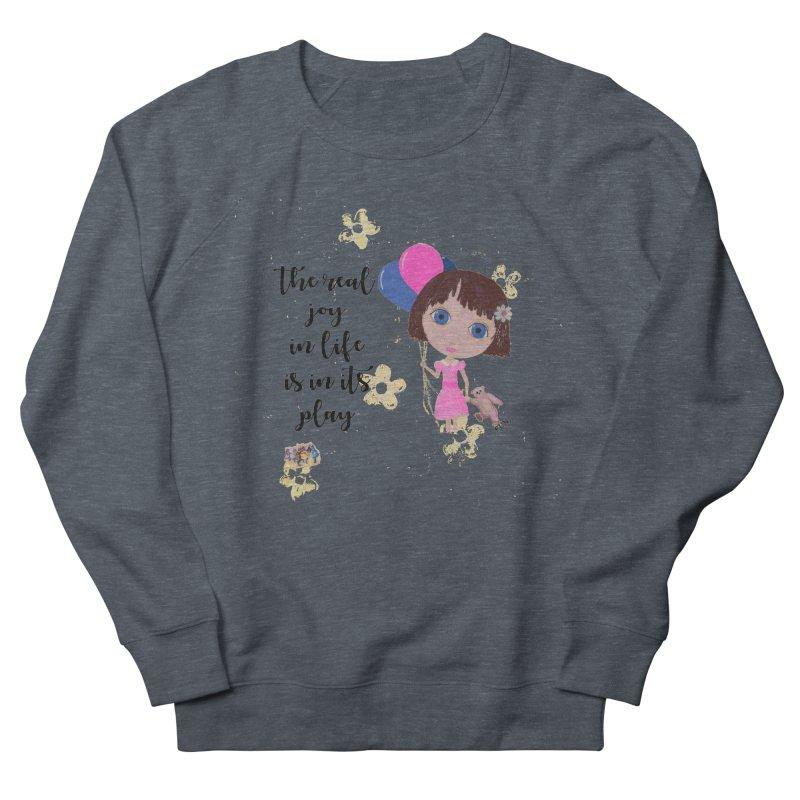 The Real Joy In Life Men's French Terry Sweatshirt by LittleMissTyne's Artist Shop