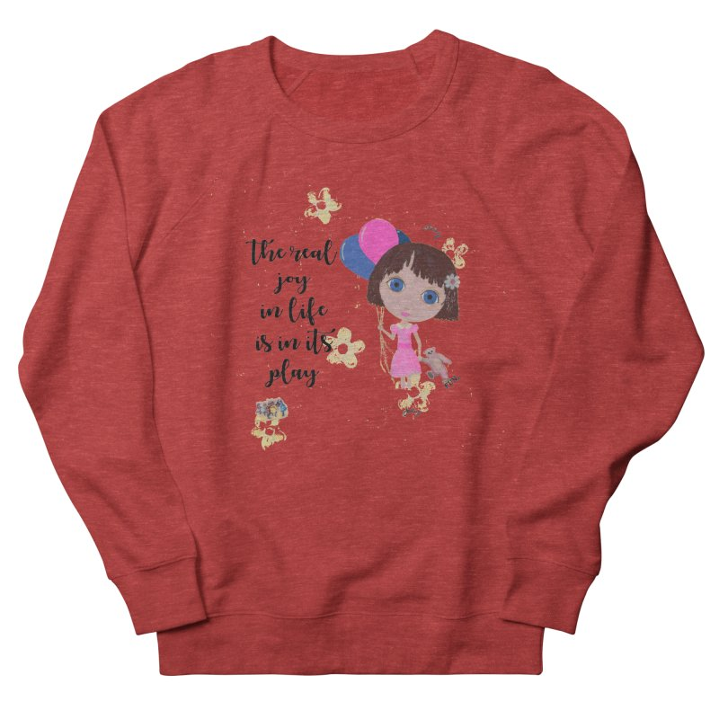 The Real Joy In Life Men's French Terry Sweatshirt by LittleMissTyne's Artist Shop