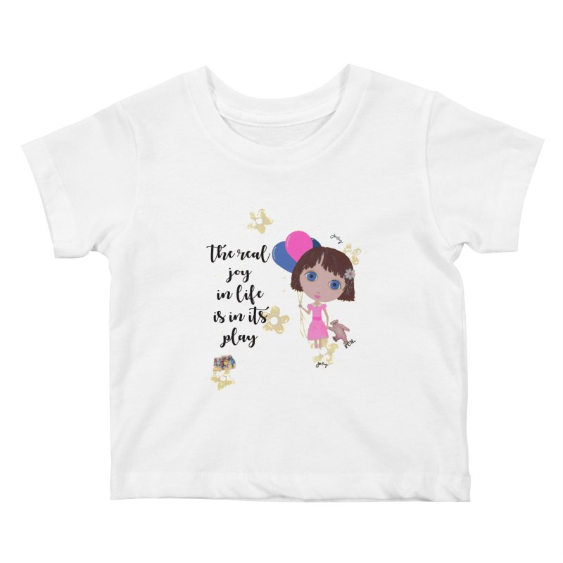 The Real Joy In Life Kids Baby T-Shirt by LittleMissTyne's Artist Shop