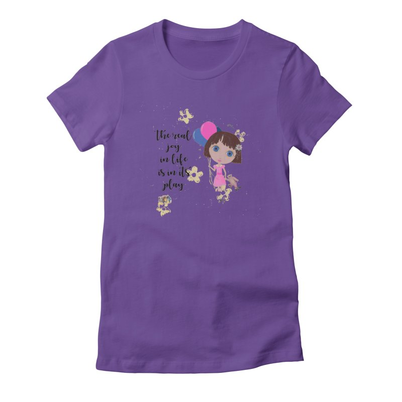 The Real Joy In Life Women's Fitted T-Shirt by LittleMissTyne's Artist Shop
