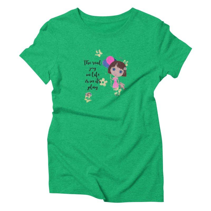 The Real Joy In Life Women's Triblend T-Shirt by LittleMissTyne's Artist Shop