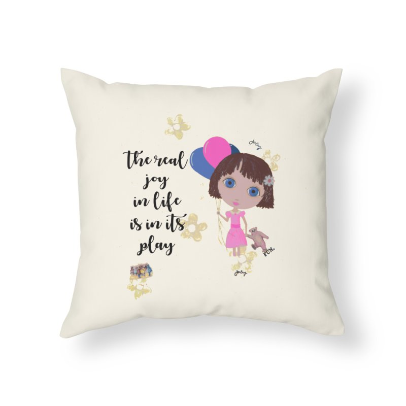 The Real Joy In Life Home Throw Pillow by LittleMissTyne's Artist Shop