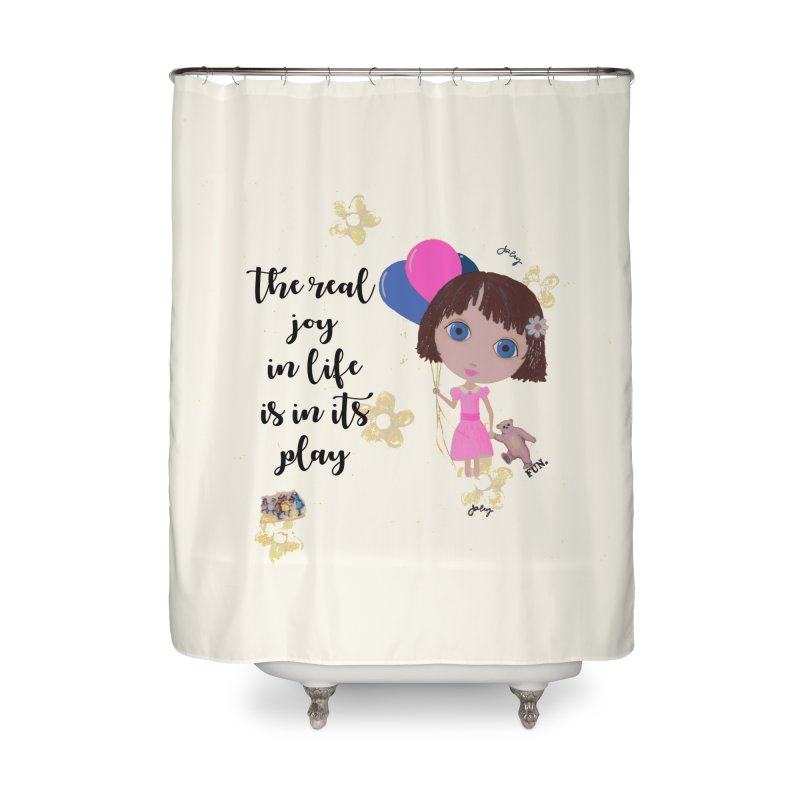 The Real Joy In Life Home Shower Curtain by LittleMissTyne's Artist Shop