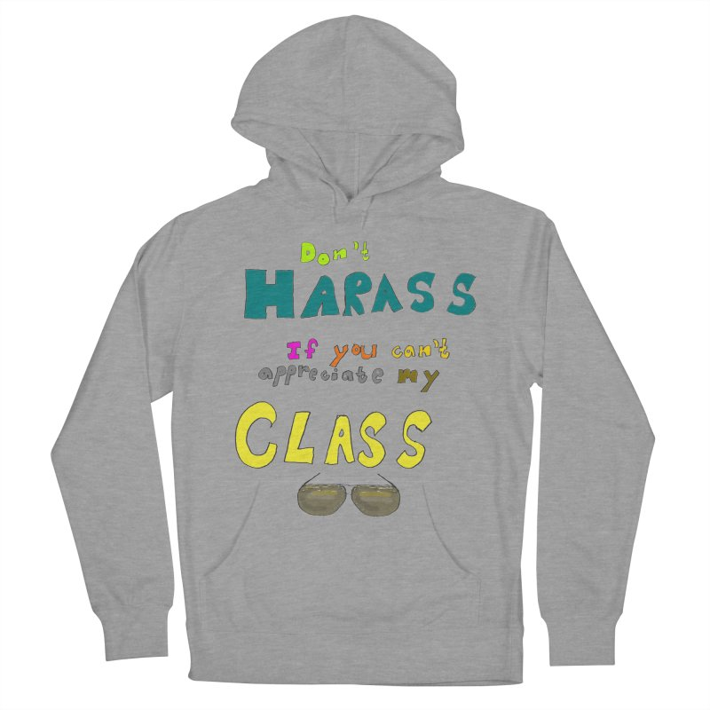 Don't Harass If You Can't Appreciate My Class Women's Pullover Hoody by LlamapajamaTs's Artist Shop