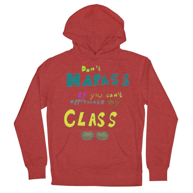 Don't Harass If You Can't Appreciate My Class Men's Pullover Hoody by LlamapajamaTs's Artist Shop