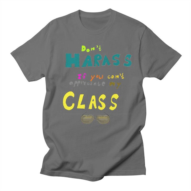 Don't Harass If You Can't Appreciate My Class Men's T-shirt by LlamapajamaTs's Artist Shop
