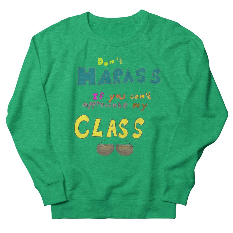 Don't Harass If You Can't Appreciate My Class Women's Sweatshirt by LlamapajamaTs's Artist Shop