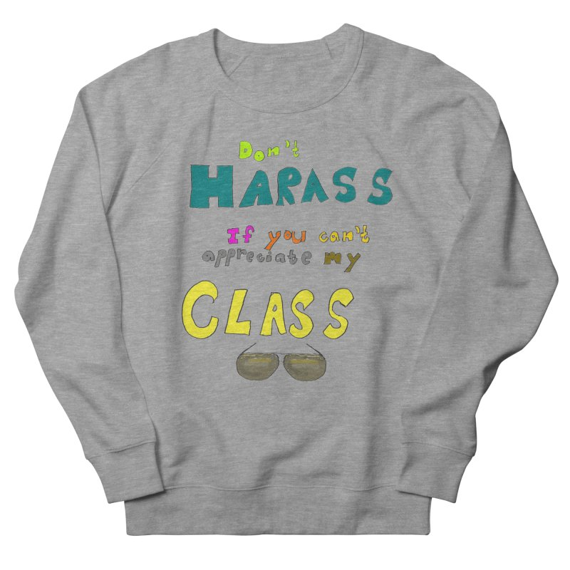 Don't Harass If You Can't Appreciate My Class   by LlamapajamaTs's Artist Shop